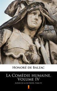 La Comédie humaine. Volume IV