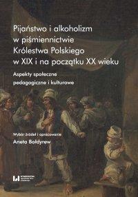 Pijaństwo i alkoholizm w piśmiennictwie Królestwa Polskiego w XIX i na początku XX wieku. Aspekty społeczne, pedagogiczne i kulturowe - Aneta Bołdyrew - ebook