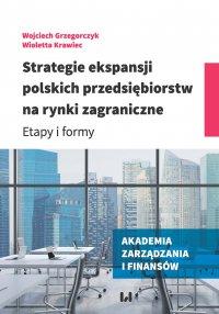 Strategie ekspansji polskich przedsiębiorstw na rynki zagraniczne. Etapy i formy - Wojciech Grzegorczyk - ebook