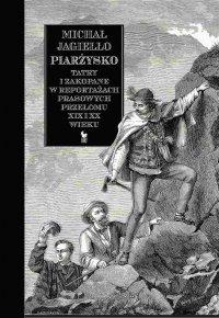 Piarżysko. Tatry i Zakopane w reportażach prasowych przełomu XIX i XX wieku - Michał Jagiełło - ebook