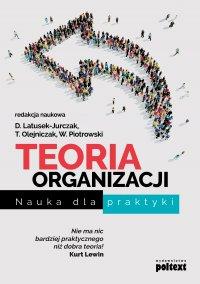 Teoria organizacji. Nauka dla praktyki - Dominika Latusek-Jurczak - ebook