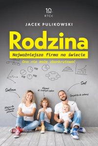 Rodzina. Najważniejsza firma na świecie - Jacek Pulikowski - ebook