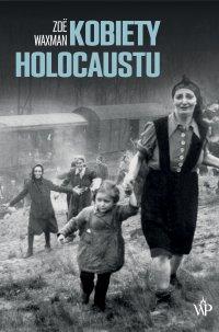 Kobiety Holocaustu - Zoe Waxman - ebook
