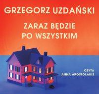 Zaraz będzie po wszystkim - Grzegorz Uzdański - audiobook