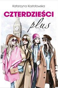 Czterdzieści plus - Katarzyna Kostołowska - ebook