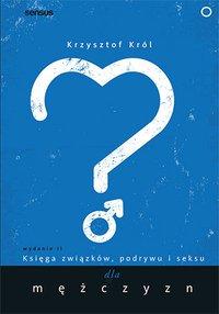 Księga związków, podrywu i seksu dla mężczyzn. Wydanie II - Krzysztof Król - ebook