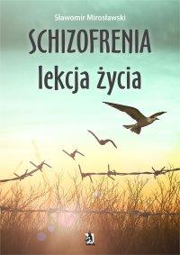 Schizofrenia lekcja życia - Sławomir Mirosławski - ebook