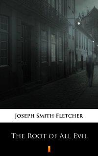 The Root of All Evil - Joseph Smith Fletcher - ebook