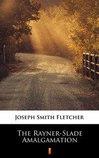 The Rayner-Slade Amalgamation - Joseph Smith Fletcher - ebook