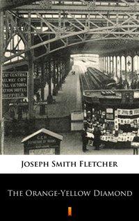 The Orange-Yellow Diamond - Joseph Smith Fletcher - ebook