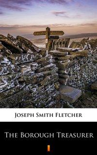 The Borough Treasurer - Joseph Smith Fletcher - ebook