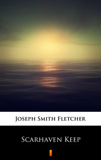 Scarhaven Keep - Joseph Smith Fletcher - ebook