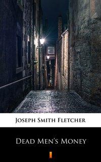 Dead Men's Money - Joseph Smith Fletcher - ebook