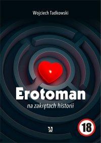 Erotoman na zakrętach historii - Wojciech Tadkowski - ebook