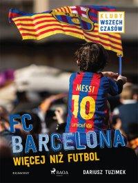FC Barcelona - Więcej niż futbol - Dariusz Tuzimek - ebook