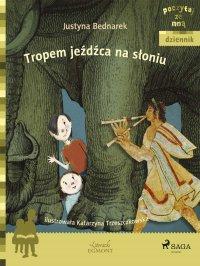 Tropem jeźdźca na słoniu - Justyna Bednarek - ebook