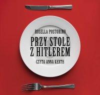 Przy stole z Hitlerem - Rosella Postorino - audiobook