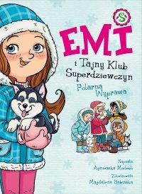 Emi i Tajny Klub Superdziewczyn. Polarna Wyprawa. Tom 10 - Agnieszka Mielech - ebook