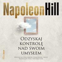 Odzyskaj kontrolę nad swoim umysłem - Napoleon Hill - audiobook