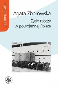 Życie rzeczy w powojennej Polsce - Agata Zborowska - ebook