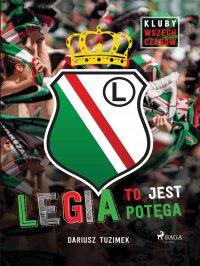 Legia to jest potęga - Dariusz Tuzimek - ebook