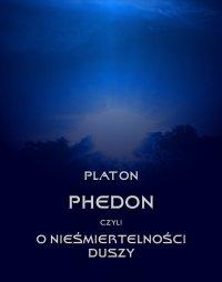 Phedon, czyli o nieśmiertelności duszy - Platon - ebook