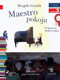 Maestro pokoju - O Ignacym Paderewskim
