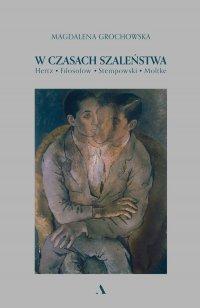 W czasach szaleństwa. Hertz. Fiłosofow. Stempowski. Moltke - Magdalena Grochowska - ebook