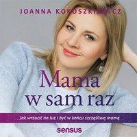 Mama w sam raz. Jak wrzucić na luz i być w końcu szczęśliwą mamą - Joanna Kokoszkiewicz - audiobook