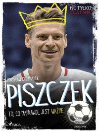 Piszczek - To, co naprawdę jest ważne - Jarosław Kaczmarek - ebook