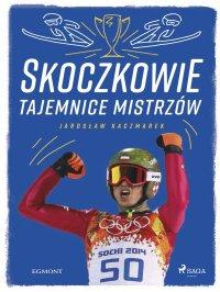 Skoczkowie - Tajemnice mistrzów - Jarosław Kaczmarek - ebook