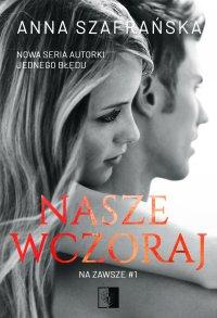 Nasze wczoraj - Anna Szafrańska - ebook