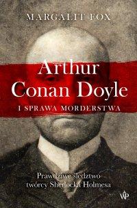Arthur Conan Doyle i sprawa morderstwa - Margalit Fox - ebook