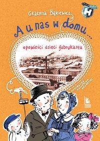 A u nas w domu Opowieści dzieci fabrykanta - Grażyna Bąkiewicz - ebook