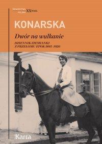 Dwór na wulkanie. Dziennik ziemianki z przełomu epok 1895–1920 - Janina Konarska - ebook