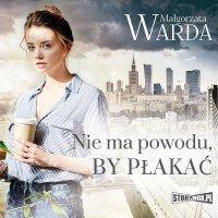 Nie ma powodu, by płakać - Małgorzata Warda - audiobook