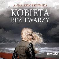 Kobieta bez twarzy - Anna Fryczkowska - audiobook