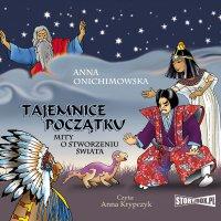Tajemnice Początku. Mity o stworzeniu świata - Anna Onichimowska - audiobook