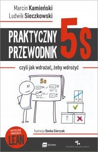Praktyczny przewodnik 5s, czyli jak wdrażać, żeby wdrożyć - Marcin Kamieński - ebook