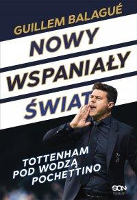 Nowy wspaniały świat. Tottenham pod wodzą Pochettino - Guillem Balagué - ebook