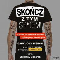 Skończ z tym sh*tem! - Gary John Bishop - audiobook