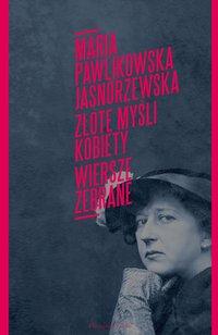 Złote myśli kobiety. Wiersze zebrane - Maria Pawlikowska Jasnorzewska - ebook