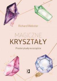 Magiczne kryształy. Proste rytuały na szczęście - Richard Webster - ebook