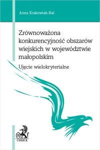 Zrównoważona konkurencyjność obszarów wiejskich w województwie małopolskim - ujęcie wielokryterialne - Anna Krakowiak-Bal - ebook