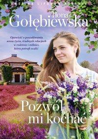 Pozwól mi kochać - Ilona Gołębiewska - ebook