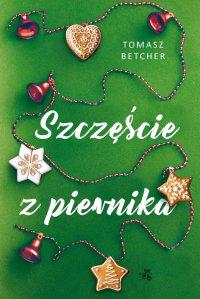 Szczęście z piernika - Tomasz Betcher - ebook