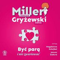 Być parą i nie zwariować - Katarzyna Miller - audiobook