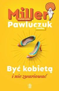 Być kobietą i nie zwariować - Katarzyna Miller - ebook