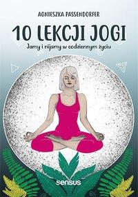 10 lekcji jogi. Jamy i nijamy w codziennym życiu - Agnieszka Passendorfer - ebook