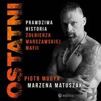 Ostatni. Prawdziwa historia żołnierza warszawskiej mafii - Piotr Mudyn - audiobook